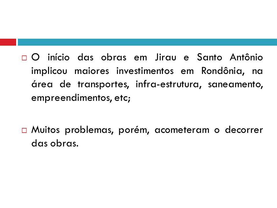 O início das obras em Jirau e Santo Antônio implicou maiores investimentos em Rondônia, na área de transportes, infra-estrutura, saneamento, empreendi