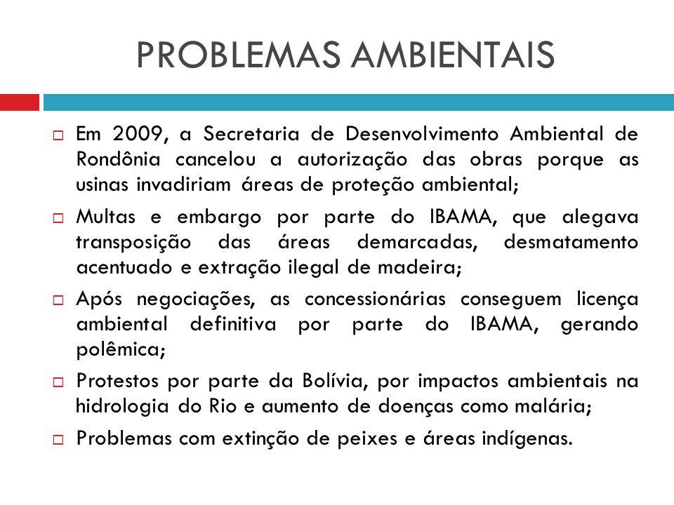 PROBLEMAS AMBIENTAIS Em 2009, a Secretaria de Desenvolvimento Ambiental de Rondônia cancelou a autorização das obras porque as usinas invadiriam áreas