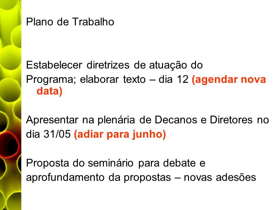 Plano de Trabalho Estabelecer diretrizes de atuação do Programa; elaborar texto – dia 12 (agendar nova data) Apresentar na plenária de Decanos e Diret