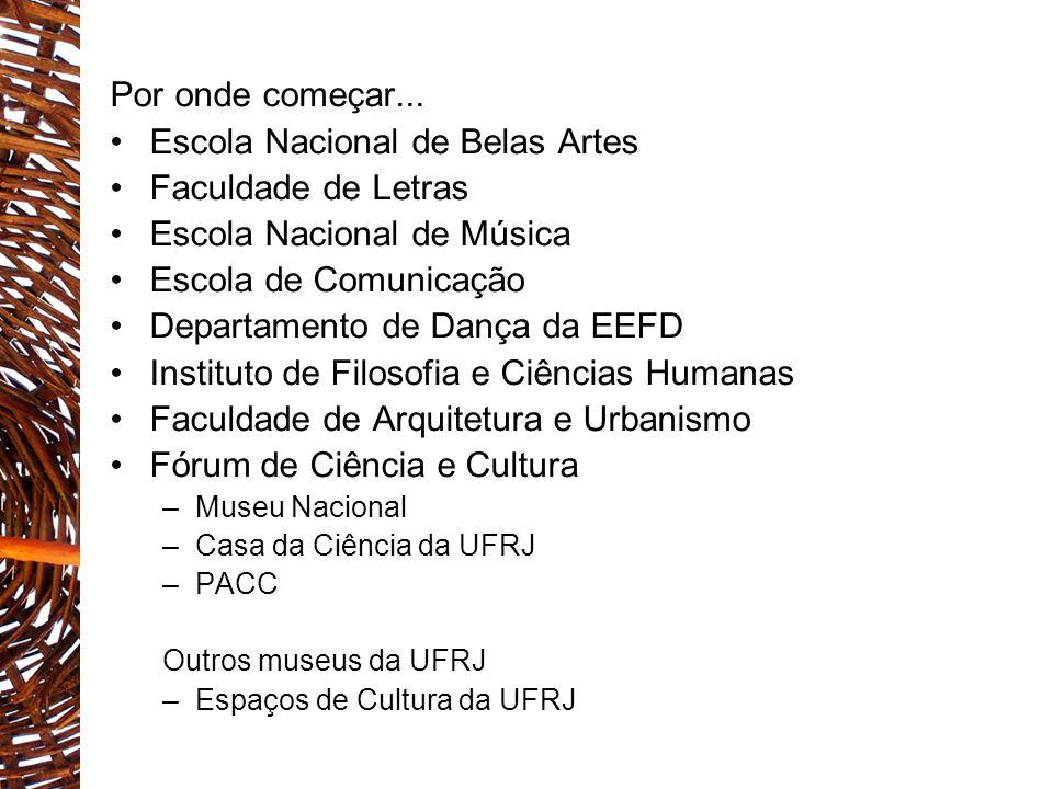 Por onde começar... Escola Nacional de Belas Artes Faculdade de Letras Escola Nacional de Música Escola de Comunicação Departamento de Dança da EEFD I
