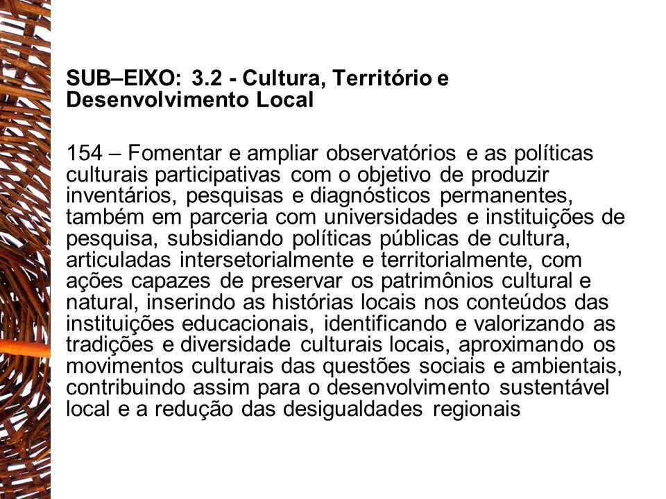 SUB–EIXO: 3.2 - Cultura, Território e Desenvolvimento Local 154 – Fomentar e ampliar observatórios e as políticas culturais participativas com o objet