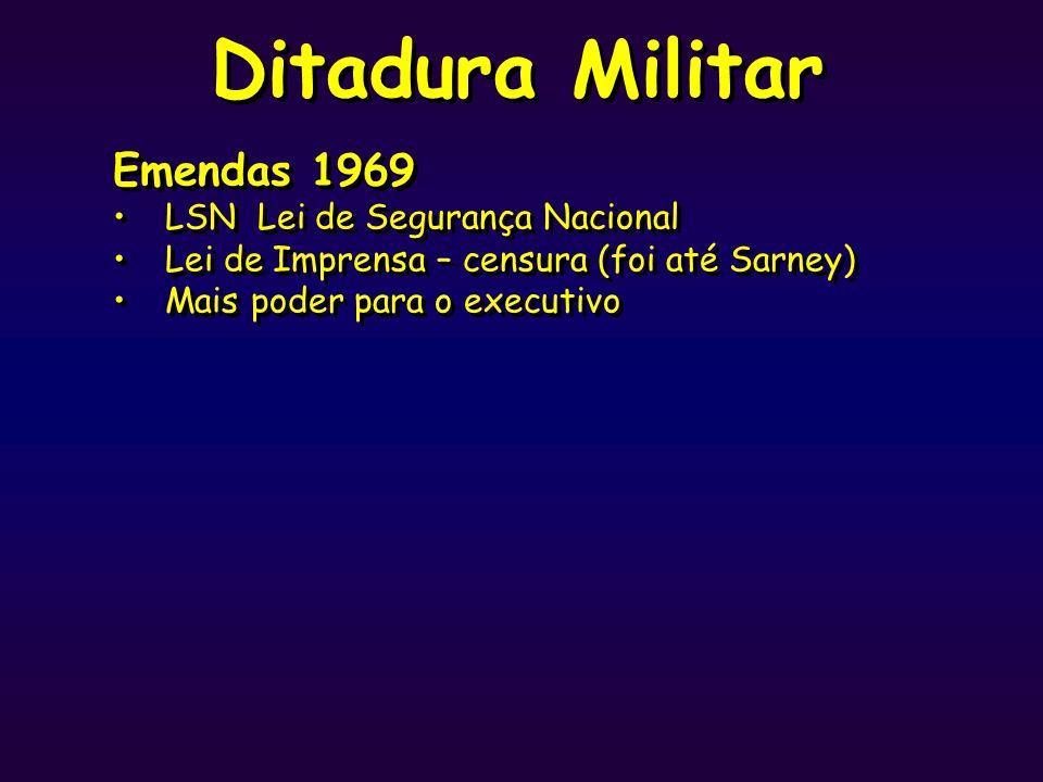 Ditadura Militar Emendas 1969 LSN Lei de Segurança Nacional Lei de Imprensa – censura (foi até Sarney) Mais poder para o executivo Emendas 1969 LSN Le