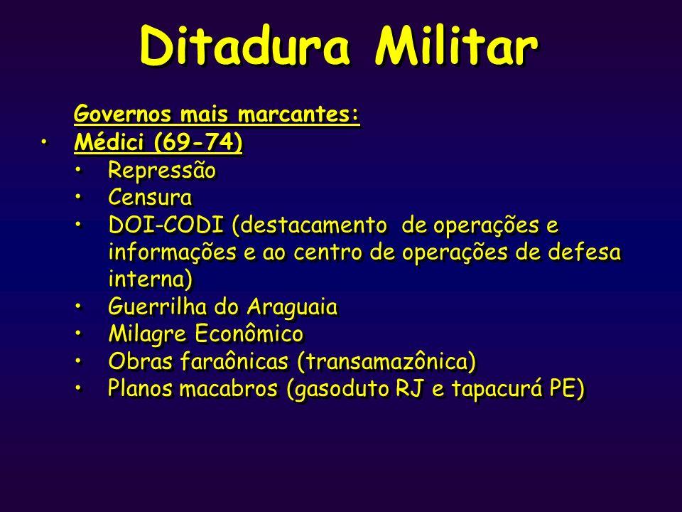 Ditadura Militar Governos mais marcantes: Médici (69-74) Repressão Censura DOI-CODI (destacamento de operações e informações e ao centro de operações