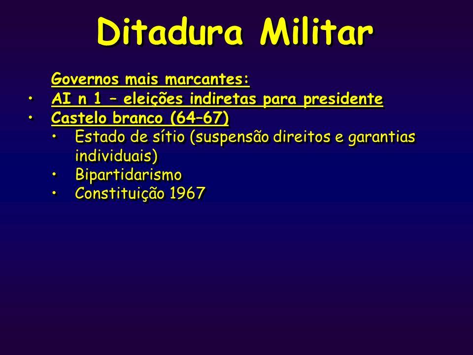 Ditadura Militar Governos mais marcantes: AI n 1 – eleições indiretas para presidente Castelo branco (64–67) Estado de sítio (suspensão direitos e gar