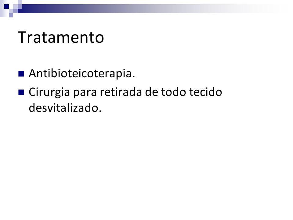 Tratamento Antibioteicoterapia. Cirurgia para retirada de todo tecido desvitalizado.