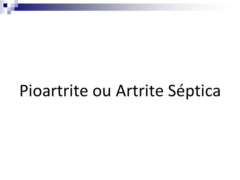 Pioartrite ou Artrite Séptica