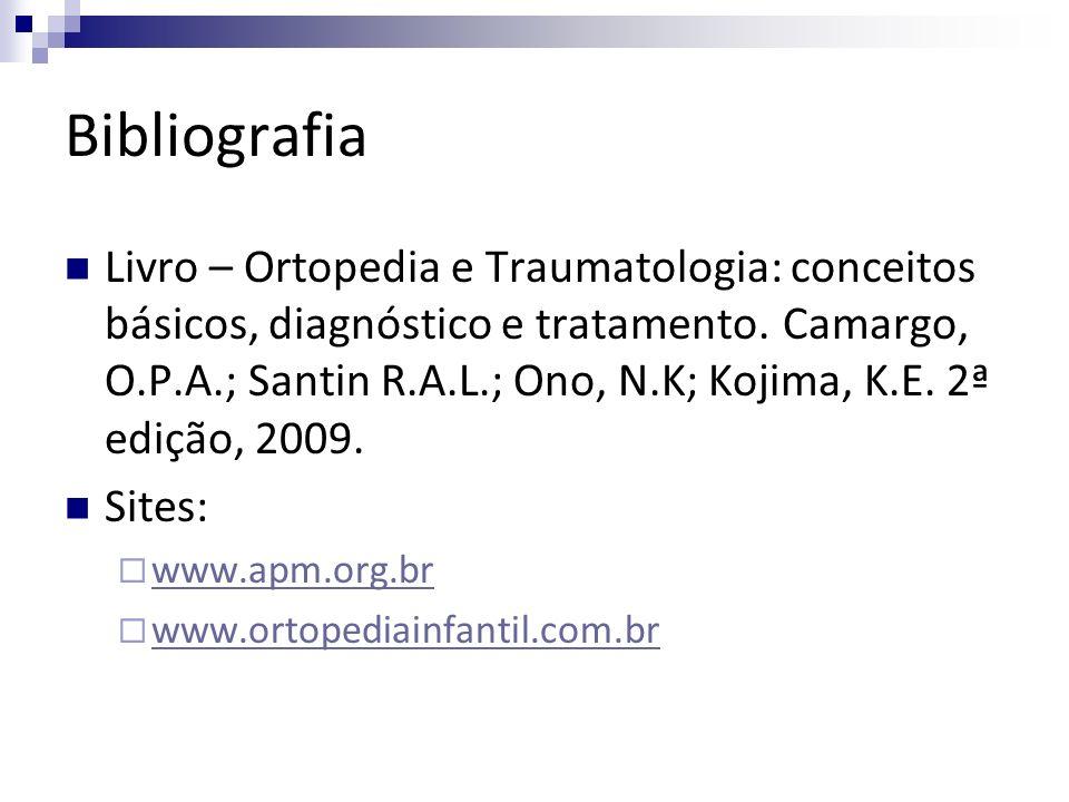 Bibliografia Livro – Ortopedia e Traumatologia: conceitos básicos, diagnóstico e tratamento. Camargo, O.P.A.; Santin R.A.L.; Ono, N.K; Kojima, K.E. 2ª