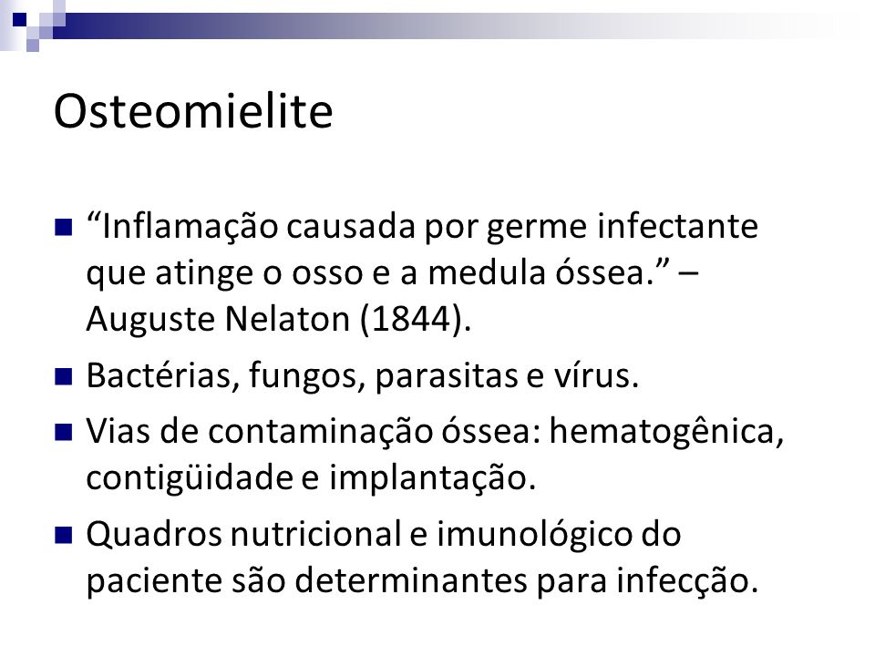 Inflamação causada por germe infectante que atinge o osso e a medula óssea. – Auguste Nelaton (1844). Bactérias, fungos, parasitas e vírus. Vias de co