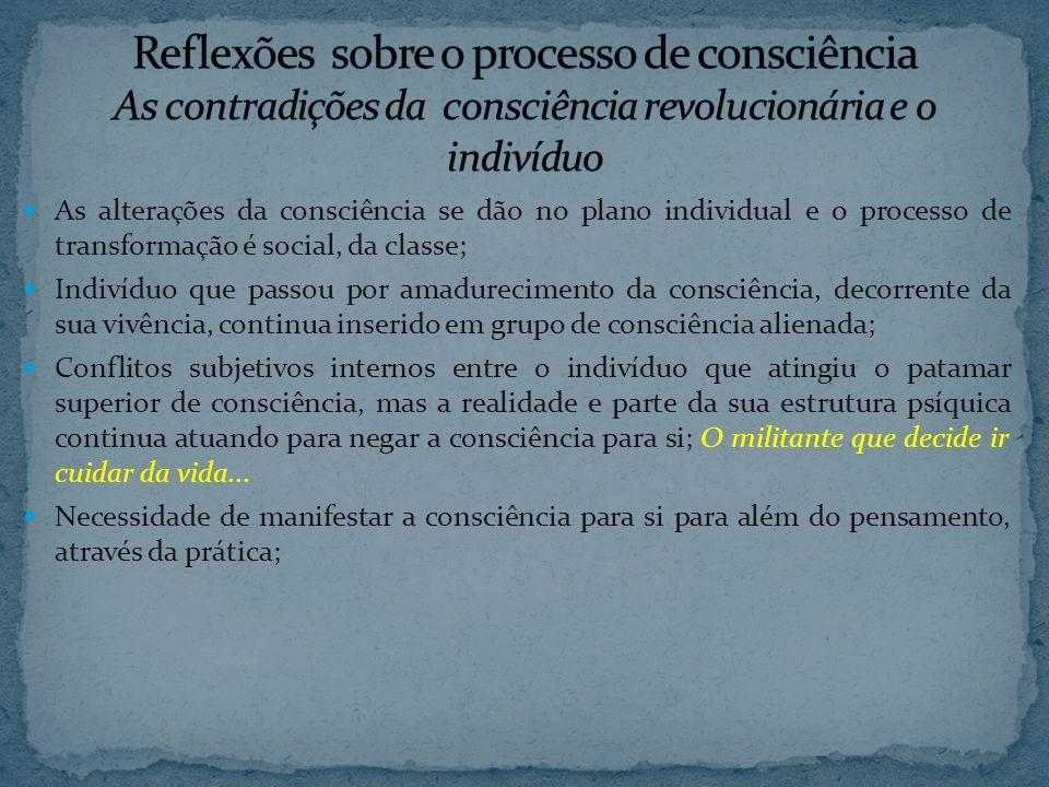 As alterações da consciência se dão no plano individual e o processo de transformação é social, da classe; Indivíduo que passou por amadurecimento da