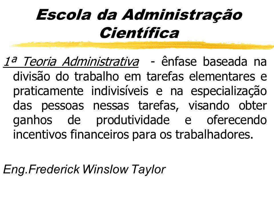 1ª Teoria Administrativa - ênfase baseada na divisão do trabalho em tarefas elementares e praticamente indivisíveis e na especialização das pessoas ne