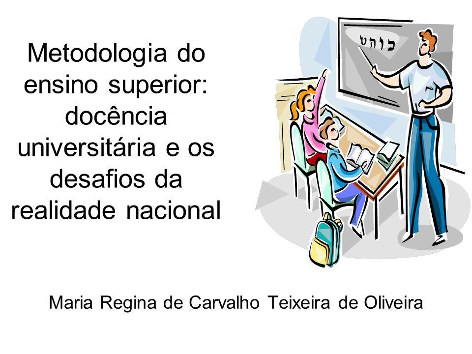 Metodologia do ensino superior: docência universitária e os desafios da realidade nacional Maria Regina de Carvalho Teixeira de Oliveira