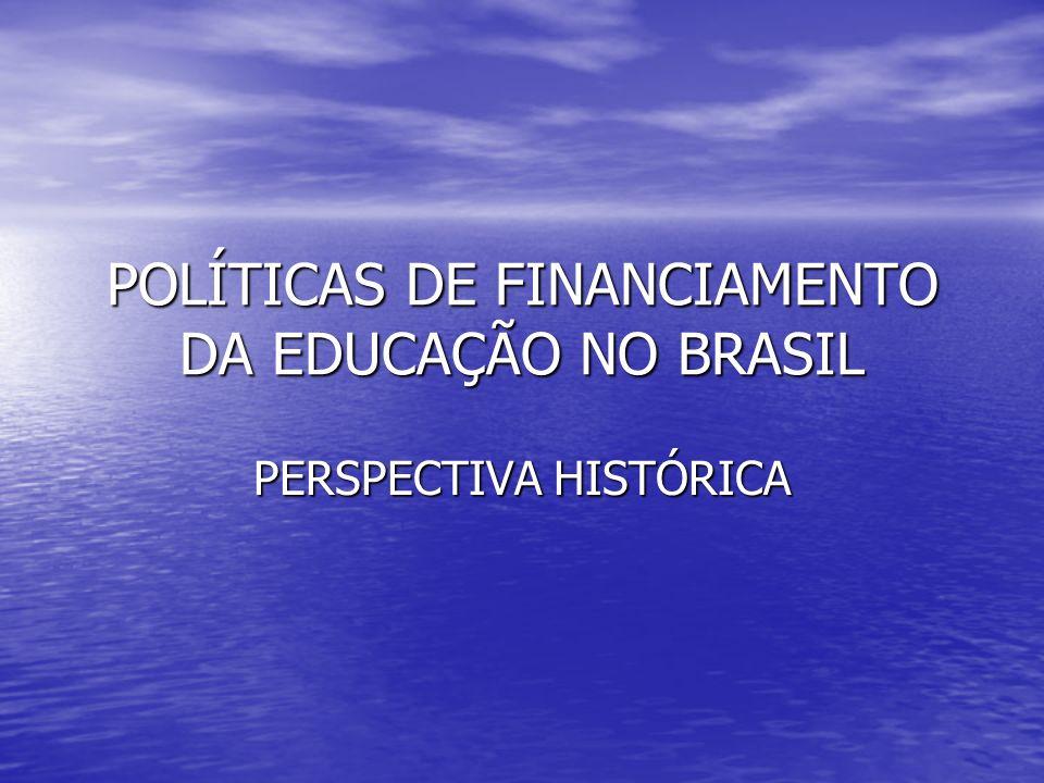 POLÍTICAS DE FINANCIAMENTO DA EDUCAÇÃO NO BRASIL PERSPECTIVA HISTÓRICA