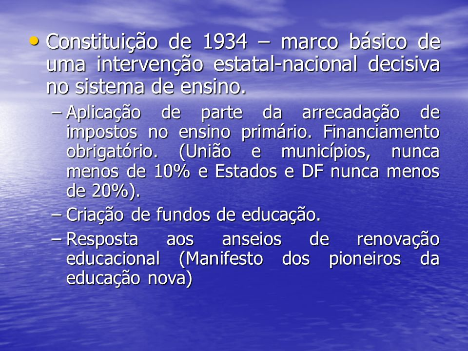Constituição de 1934 – marco básico de uma intervenção estatal-nacional decisiva no sistema de ensino. Constituição de 1934 – marco básico de uma inte