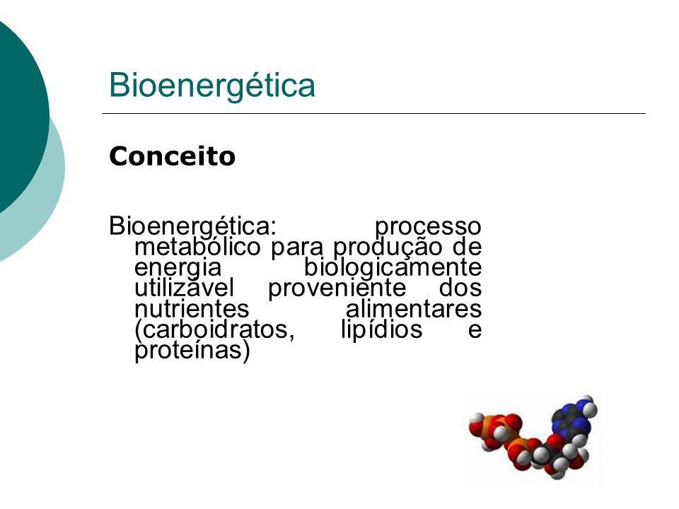 Bioenergética Conceito Bioenergética: processo metabólico para produção de energia biologicamente utilizável proveniente dos nutrientes alimentares (c