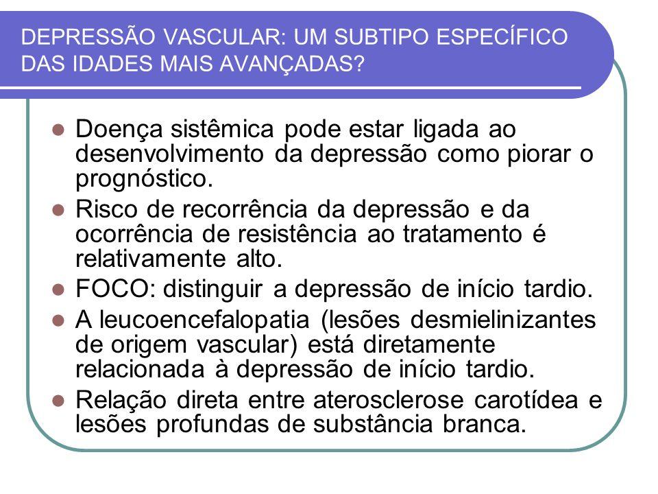 DEPRESSÃO VASCULAR: UM SUBTIPO ESPECÍFICO DAS IDADES MAIS AVANÇADAS? Doença sistêmica pode estar ligada ao desenvolvimento da depressão como piorar o