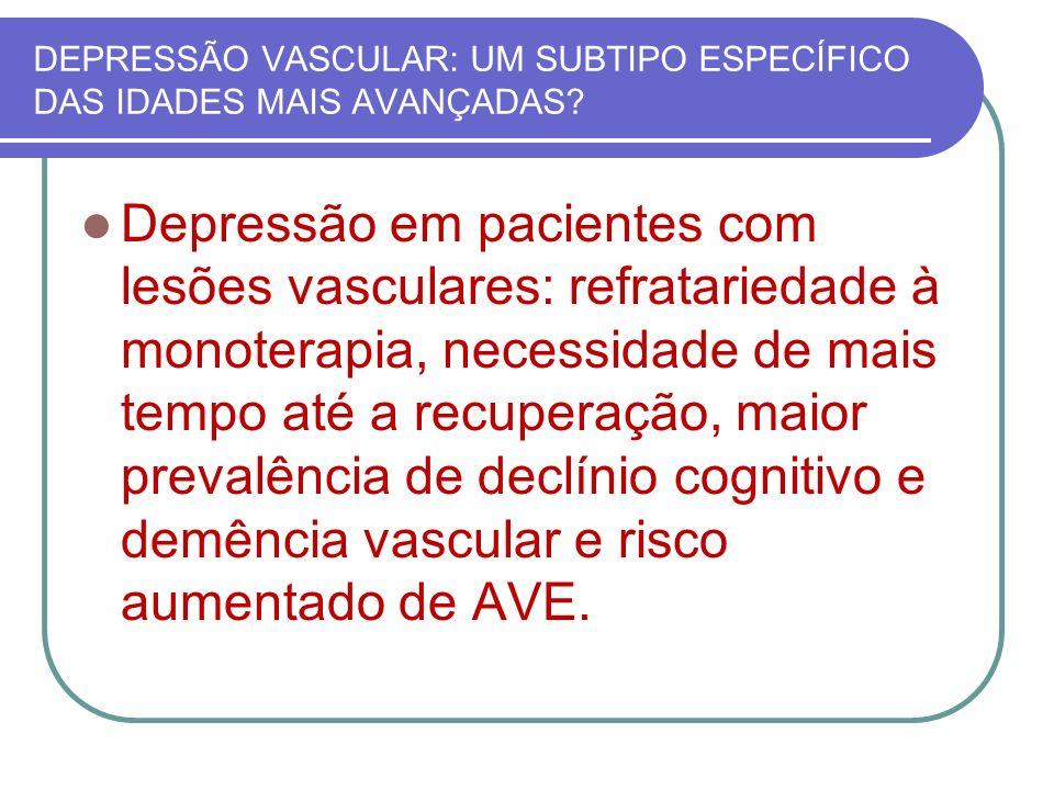 DEPRESSÃO VASCULAR: UM SUBTIPO ESPECÍFICO DAS IDADES MAIS AVANÇADAS? Depressão em pacientes com lesões vasculares: refratariedade à monoterapia, neces