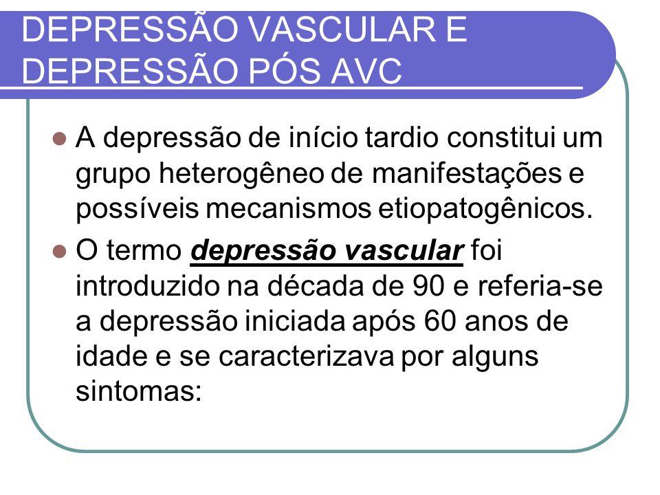 DEPRESSÃO VASCULAR E DEPRESSÃO PÓS AVC A depressão de início tardio constitui um grupo heterogêneo de manifestações e possíveis mecanismos etiopatogên