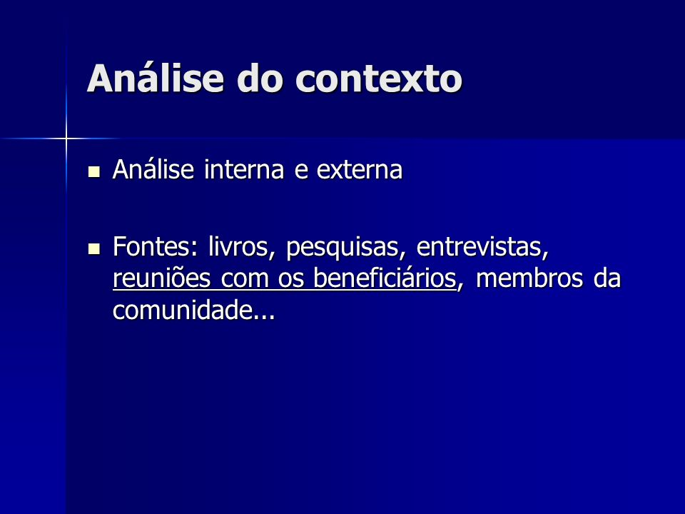 Análise do contexto Análise interna e externa Análise interna e externa Fontes: livros, pesquisas, entrevistas, reuniões com os beneficiários, membros