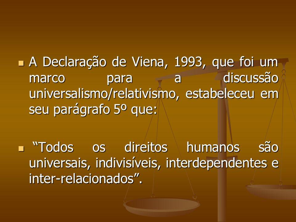 A Declaração de Viena, 1993, que foi um marco para a discussão universalismo/relativismo, estabeleceu em seu parágrafo 5º que: A Declaração de Viena,