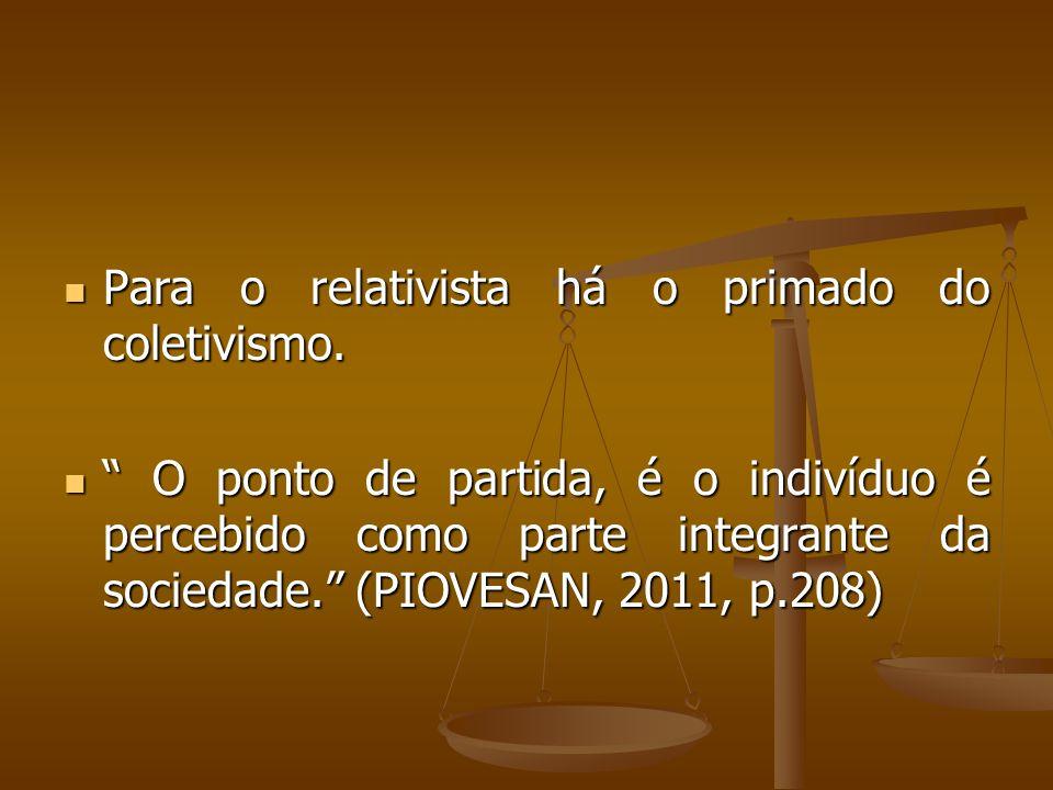 Para o relativista há o primado do coletivismo. Para o relativista há o primado do coletivismo. O ponto de partida, é o indivíduo é percebido como par