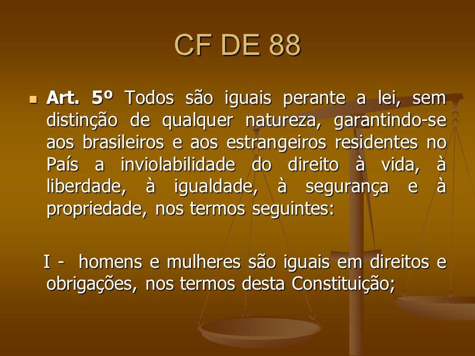 CF DE 88 Art. 5º Todos são iguais perante a lei, sem distinção de qualquer natureza, garantindo-se aos brasileiros e aos estrangeiros residentes no Pa