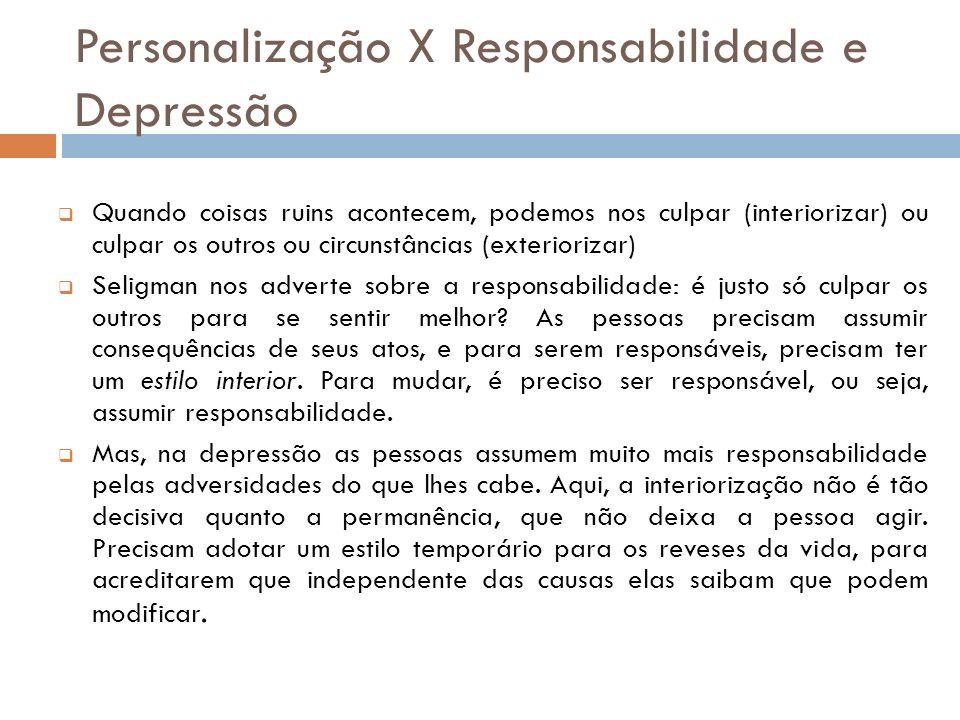 Personalização X Responsabilidade e Depressão Quando coisas ruins acontecem, podemos nos culpar (interiorizar) ou culpar os outros ou circunstâncias (