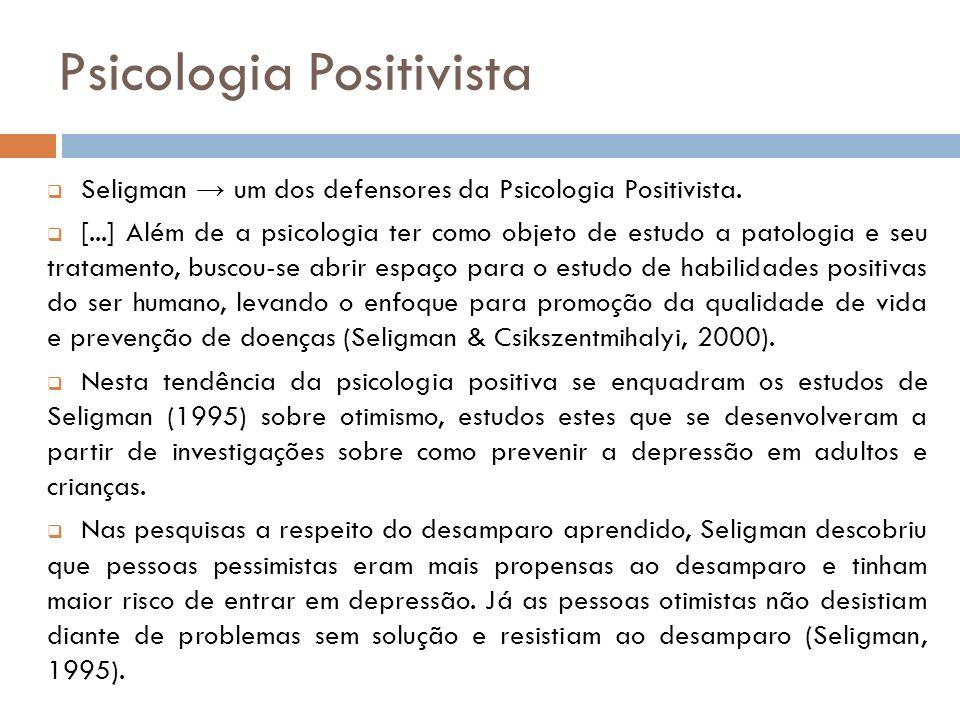 Psicologia Positivista Seligman um dos defensores da Psicologia Positivista. [...] Além de a psicologia ter como objeto de estudo a patologia e seu tr
