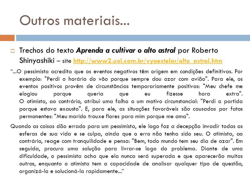 Outros materiais... Trechos do texto Aprenda a cultivar o alto astral por Roberto Shinyashiki – site http://www2.uol.com.br/vyaestelar/alto_astral.htm