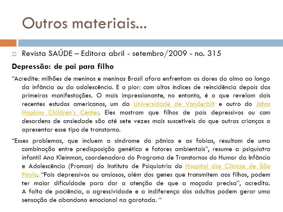 Outros materiais... Revista SAÚDE – Editora abril - setembro/2009 - no. 315 Depressão: de pai para filho Acredite: milhões de meninos e meninas Brasil