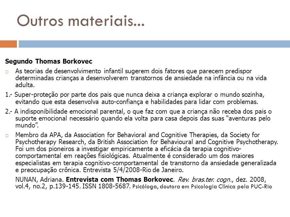 Outros materiais... Segundo Thomas Borkovec As teorias de desenvolvimento infantil sugerem dois fatores que parecem predispor determinadas crianças a