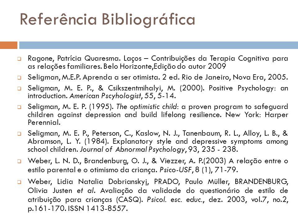 Referência Bibliográfica Ragone, Patrícia Quaresma. Laços – Contribuições da Terapia Cognitiva para as relações familiares. Belo Horizonte,Edição do a