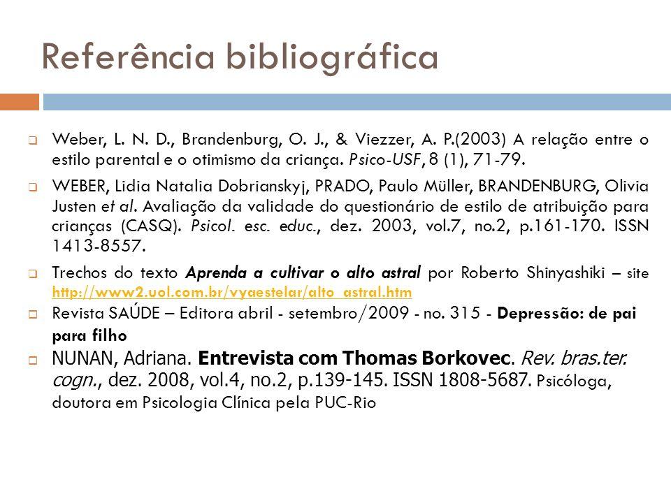 Referência bibliográfica Weber, L. N. D., Brandenburg, O. J., & Viezzer, A. P.(2003) A relação entre o estilo parental e o otimismo da criança. Psico-