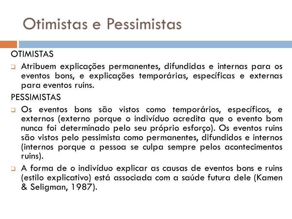 Otimistas e Pessimistas OTIMISTAS Atribuem explicações permanentes, difundidas e internas para os eventos bons, e explicações temporárias, específicas