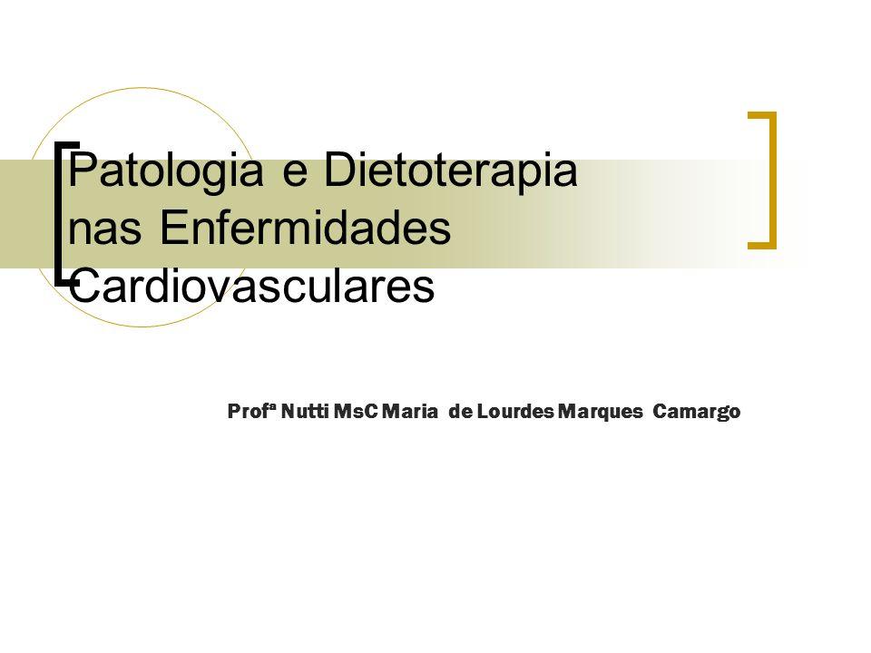 Patologia e Dietoterapia nas Enfermidades Cardiovasculares Profª Nutti MsC Maria de Lourdes Marques Camargo