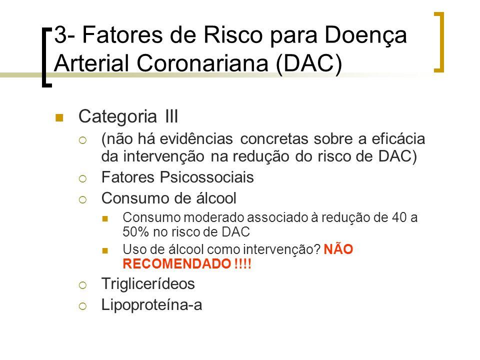 3- Fatores de Risco para Doença Arterial Coronariana (DAC) Categoria III (não há evidências concretas sobre a eficácia da intervenção na redução do ri