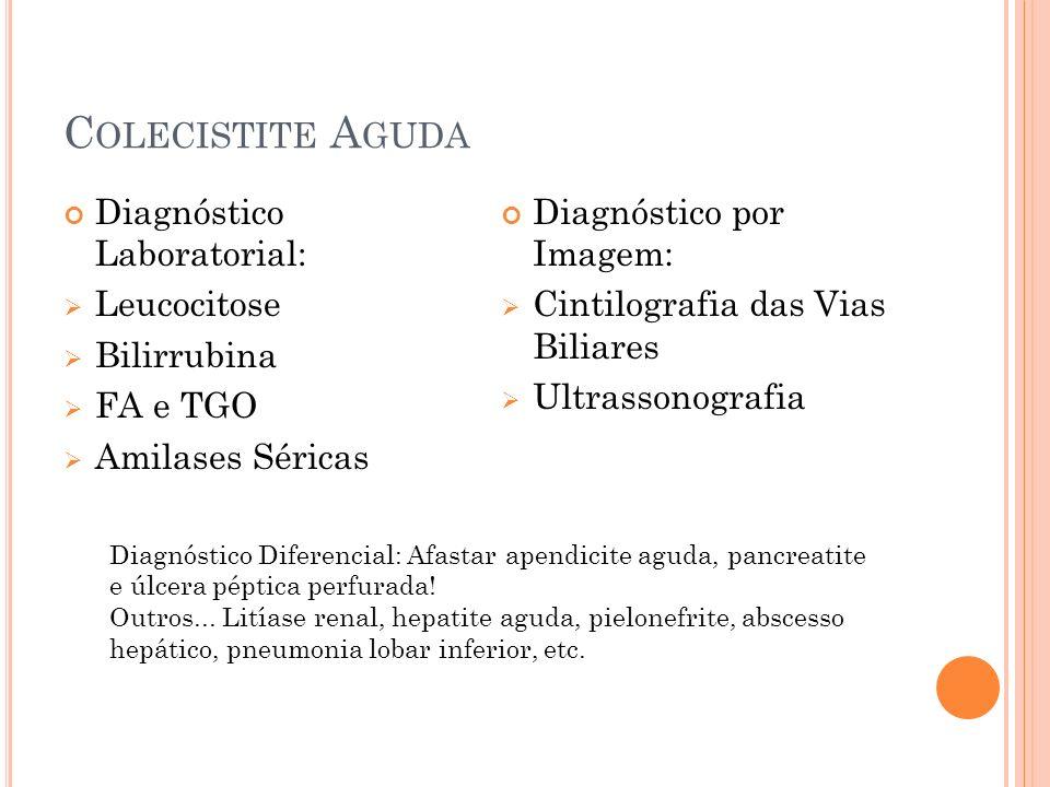 C OLECISTITE A GUDA Diagnóstico Laboratorial: Leucocitose Bilirrubina FA e TGO Amilases Séricas Diagnóstico por Imagem: Cintilografia das Vias Biliare