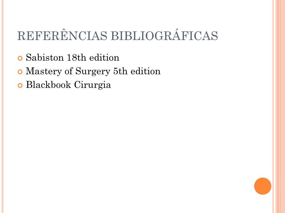 REFERÊNCIAS BIBLIOGRÁFICAS Sabiston 18th edition Mastery of Surgery 5th edition Blackbook Cirurgia