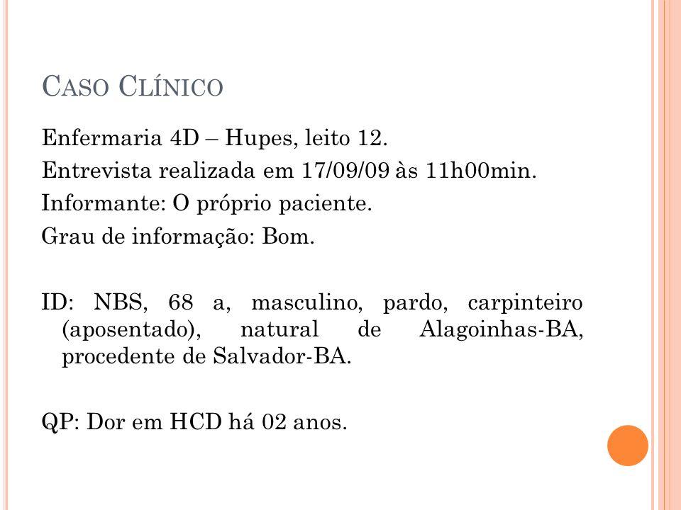 C ASO C LÍNICO Enfermaria 4D – Hupes, leito 12. Entrevista realizada em 17/09/09 às 11h00min. Informante: O próprio paciente. Grau de informação: Bom.