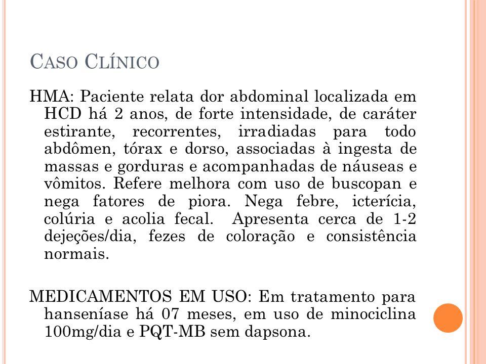 C ASO C LÍNICO HMA: Paciente relata dor abdominal localizada em HCD há 2 anos, de forte intensidade, de caráter estirante, recorrentes, irradiadas par