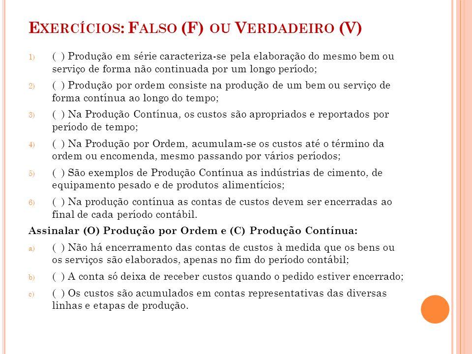 E XERCÍCIOS : F ALSO (F) OU V ERDADEIRO (V) 1) ( ) Produção em série caracteriza-se pela elaboração do mesmo bem ou serviço de forma não continuada po
