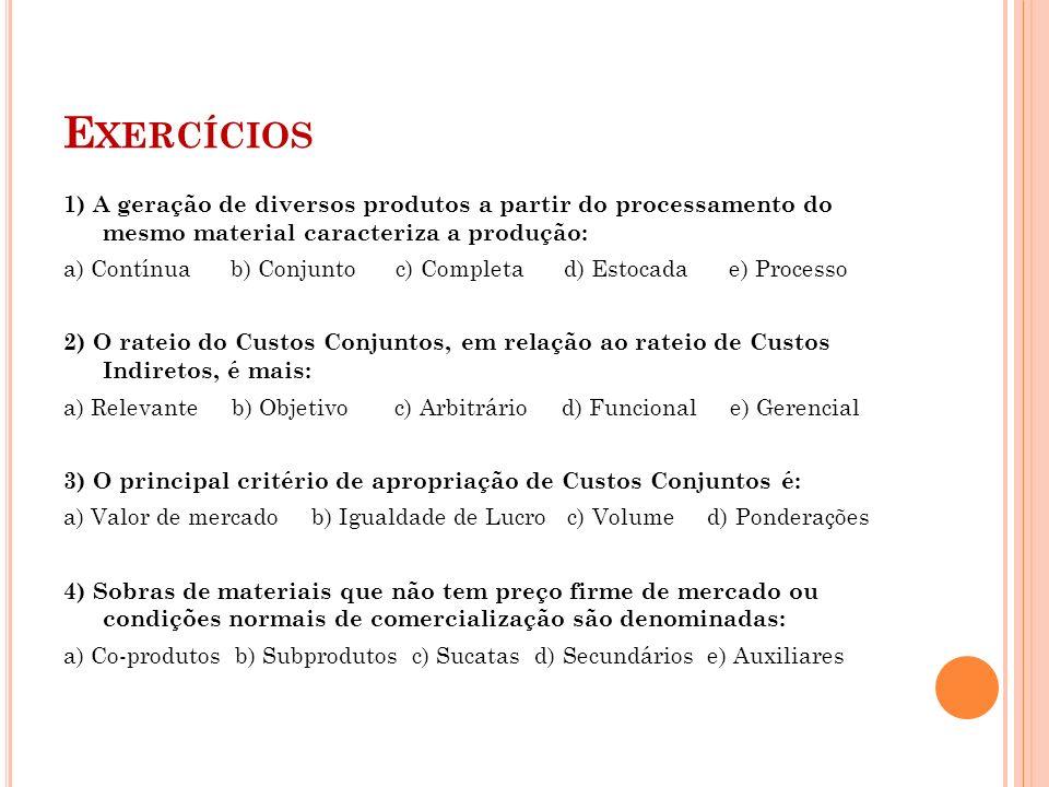 E XERCÍCIOS 1) A geração de diversos produtos a partir do processamento do mesmo material caracteriza a produção: a) Contínua b) Conjunto c) Completa