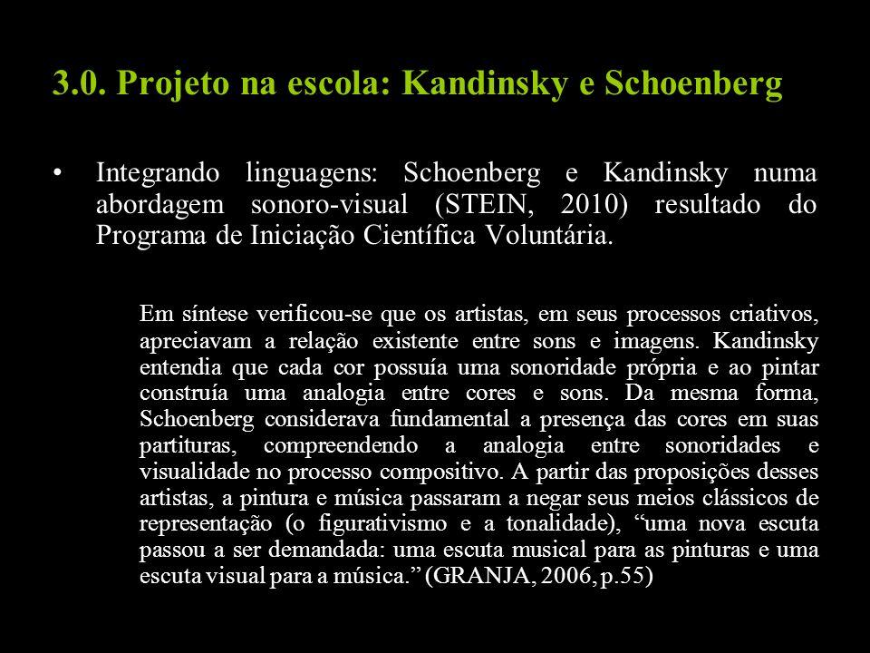 3.0. Projeto na escola: Kandinsky e Schoenberg Integrando linguagens: Schoenberg e Kandinsky numa abordagem sonoro-visual (STEIN, 2010) resultado do P