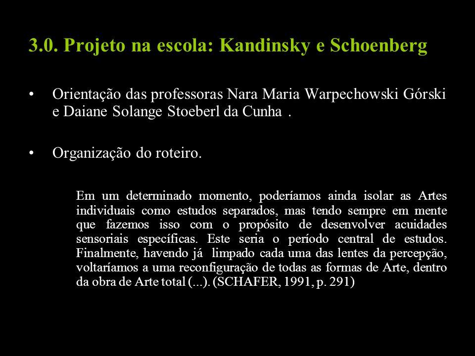 3.0. Projeto na escola: Kandinsky e Schoenberg Orientação das professoras Nara Maria Warpechowski Górski e Daiane Solange Stoeberl da Cunha. Organizaç
