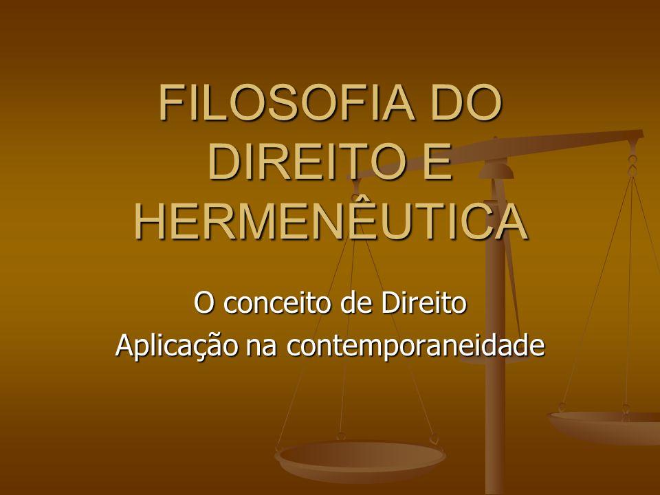 FILOSOFIA DO DIREITO E HERMENÊUTICA O conceito de Direito Aplicação na contemporaneidade