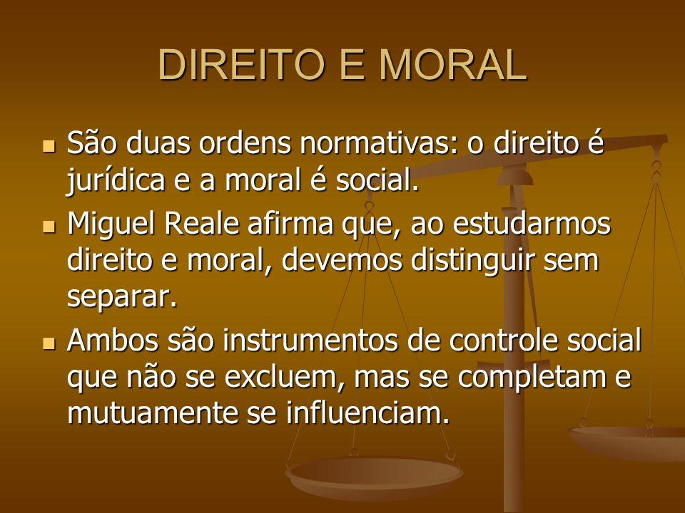 DIREITO E MORAL São duas ordens normativas: o direito é jurídica e a moral é social. São duas ordens normativas: o direito é jurídica e a moral é soci