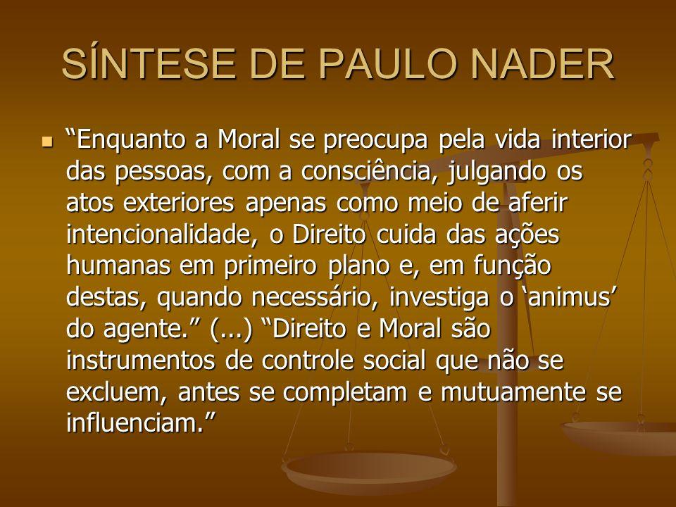 SÍNTESE DE PAULO NADER Enquanto a Moral se preocupa pela vida interior das pessoas, com a consciência, julgando os atos exteriores apenas como meio de