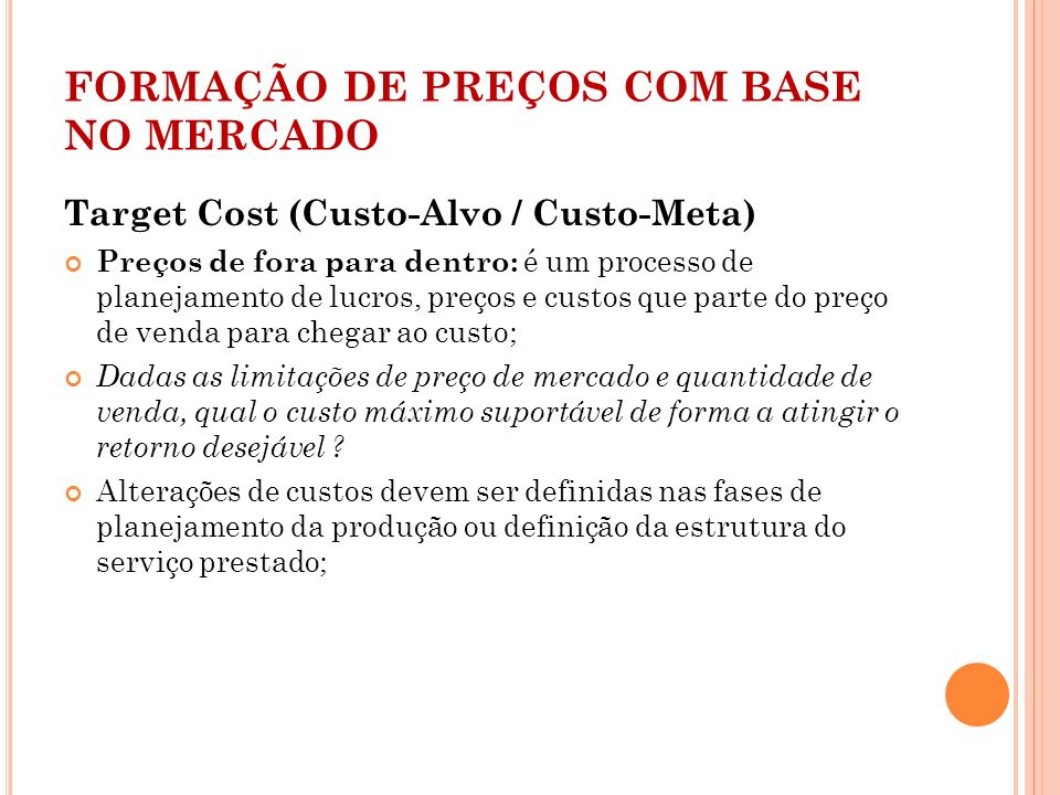 FORMAÇÃO DE PREÇOS COM BASE NO MERCADO Target Cost (Custo-Alvo / Custo-Meta) Preços de fora para dentro: é um processo de planejamento de lucros, preç