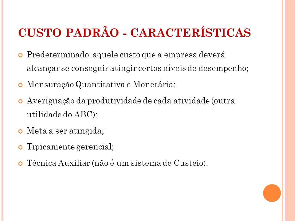 CUSTO PADRÃO - CARACTERÍSTICAS Predeterminado: aquele custo que a empresa deverá alcançar se conseguir atingir certos níveis de desempenho; Mensuração