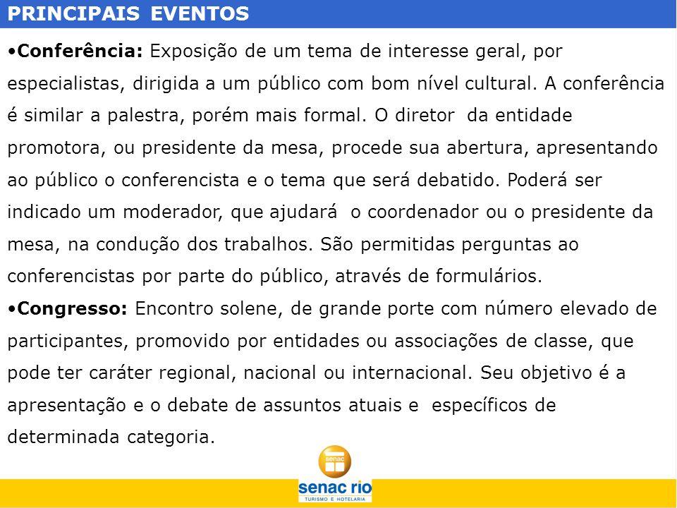 PRINCIPAIS EVENTOS Conferência: Exposição de um tema de interesse geral, por especialistas, dirigida a um público com bom nível cultural. A conferênci