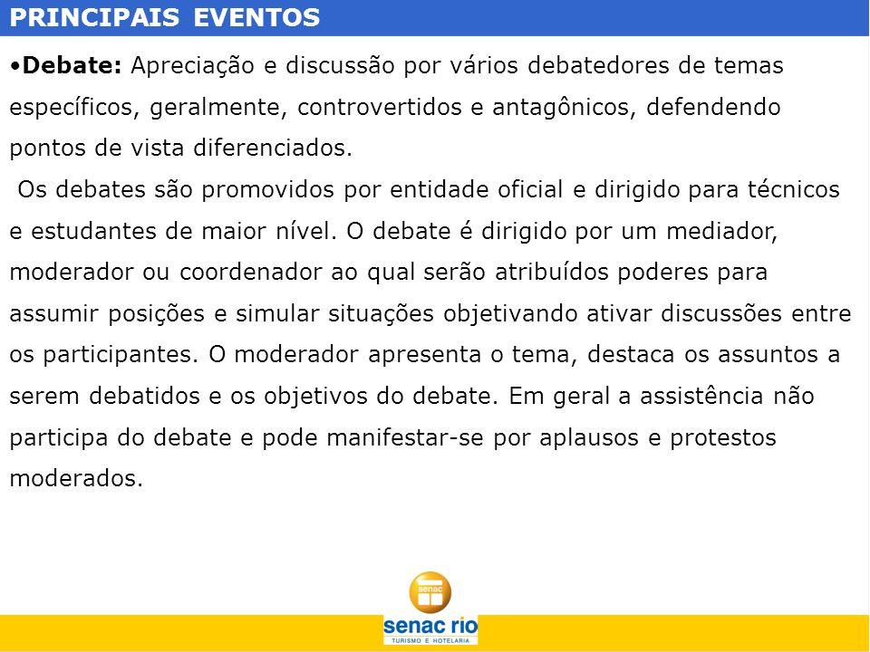 PRINCIPAIS EVENTOS Debate: Apreciação e discussão por vários debatedores de temas específicos, geralmente, controvertidos e antagônicos, defendendo po